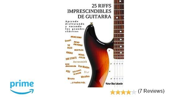 25 riffs imprescindibles de guitarra: Aprende disfrutando y tocando los grandes clásicos: Amazon.es: Victor Diaz Lobaton: Libros