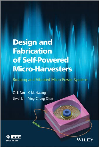(Design and Fabrication of Self-Powered Micro-Harvesters: Rotating and Vibrated Micro-Power Systems (Wiley - IEEE))