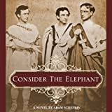 Consider The Elephant: The Life and Death of John Wilkes Booth As Told By His Brother Edwin