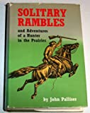 Solitary Rambles and Adventures of a Hunter in the Prairies, John Palliser, 0804805342