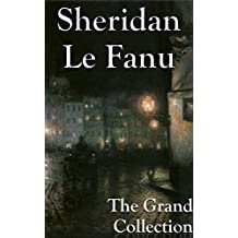 Sheridan Le Fanu: The Grand Collection (English Edition)