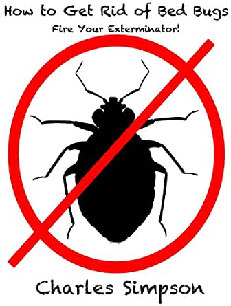 how to get rid of bed bugs don 39 t hire an exterminator until you read this kindle edition by. Black Bedroom Furniture Sets. Home Design Ideas