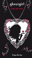 Ghostgirl III. Loca Por Amor (Saga