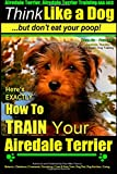 Airedale, Airedale Terrier AAA AKC: Think Like a Dog ~ but Don't Eat Your Poop!, Paul Pearce, 1500374172