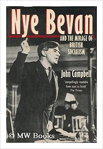 Book Nye Bevan and the Mirage of British Socialism by John Campbell (1988-10-13)