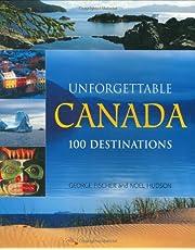 Unforgettable Canada: 100 Destinations