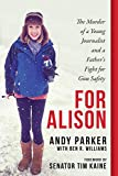 img - for For Alison: The Murder of a Young Journalist and a Father's Fight for Gun Safety book / textbook / text book
