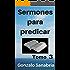 Sermones para predicar. Tomo 3: Bosquejos y reflexiones de la Biblia. (Spanish Edition)