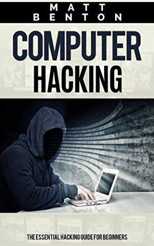 Computer Hacking: The Essential Hacking Guide for Beginners ( Hacking, How  to Hack, Hacking 101, Hacking for dummies, Hacking Guide, internet skills,