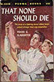 That None Should Die, Frank G. Slaughter, 0671787950