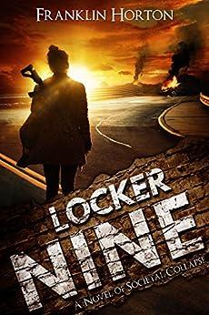 Locker Nine: A Novel of Societal Collapse by [Horton, Franklin]