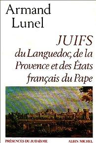 Juifs du Languedoc, de la Provence et des États français du Pape par Armand Lunel