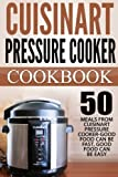 Cuisinart Pressure Cooker Cookbook: Top 50 Meals From Cuisinart Pressure Cooker-Good Food Can Be Fast, Good Food Can Be Easy
