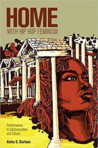Home with Hip Hop Feminism: Performances in Communication and Culture (Intersections in Communications and Culture)