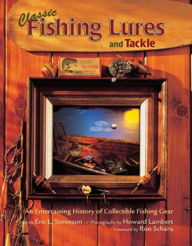 Classic Fishing Lures and Tackle: An Entertaining History of Collectible Fishing Gear (Lure Primo)