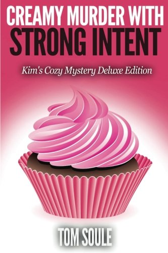 Deluxe Creamy (Creamy Murder With Strong Intent: Kim's Cozy Mystery Deluxe Edition)