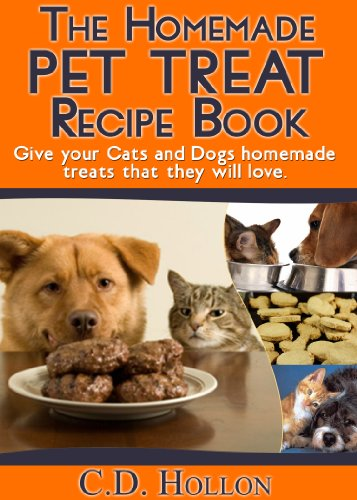 The Homemade Pet Treat Recipe Book - Fun and Easy Homemade Cat and Dog Treats (how to make dog and cat treats, best pet food, homemade pet treats, pet treat (Healthy Homemade Cat Treats)