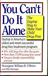 You Can't Do It Alone: The Daytop Way to Make Your Child Drug Free