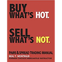 Buy What's Hot.  Sell What's Not.: Pairs and Spread Trading Manual