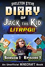 Diary of Jack the Kid - A Minecraft LitRPG - Season 1 Episode 1 (Book 1): Unofficial Minecraft Books for Kids, Teens, & Nerds - LitRPG Adventure Fan Fiction ... Diaries Collection - Jack the Kid LitRPG)