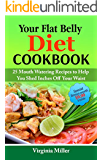 Your Flat Belly Diet Cookbook: 25 Mouth Watering Recipes to Help You Shed Inches Off Your Waist