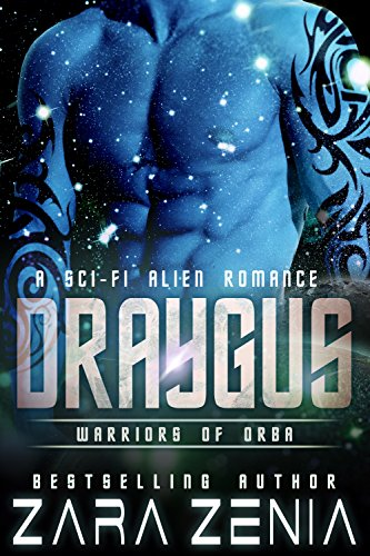 Draygus: A Sci-Fi Alien Romance (Warriors of Orba Book 4) by [Zenia, Zara]