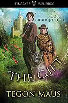 The Gift: The Chronicles of Tucker Littlefield, #1 by [Maus, Tegon]