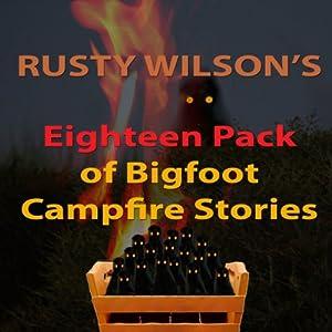 Rusty Wilson's Eighteen Pack of Bigfoot Campfire Stories Audiobook