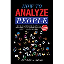 How To Analyze People: This Book Includes - How To Analyze People AND Emotional Intelligence AND Cognitive Behavioral Therapy AND Stoicism AND Empath - A FIVE Book Bundle