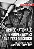 img - for Arm e nationale et groupes arm s dans l'est du Congo: Trancher le noeud gordien de l'ins curit  (Usalama Project) (French Edition) book / textbook / text book
