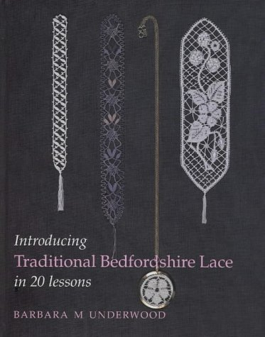 Introducing Traditional Bedfordshire Lace in 20 Lessons by Underwood, Barbara M. (1993) Hardcover