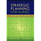 Strategic Planning For Nurses: Change Management In Health Care