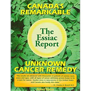 The Essiac Report : Canada's Remarkable Unknown Cancer Remedy Richard Thomas