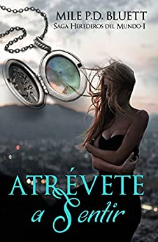 Atrévete a sentir: Herederos del mundo (Spanish Edition) by [Bluett, Mile P. D.]