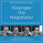Kissinger the Negotiator: Lessons from Dealmaking at the Highest Level | James K. Sebenius,R. Nicholas Burns,Robert H. Mnookin