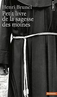 Petit livre de la sagesse des moines par Henri Brunel