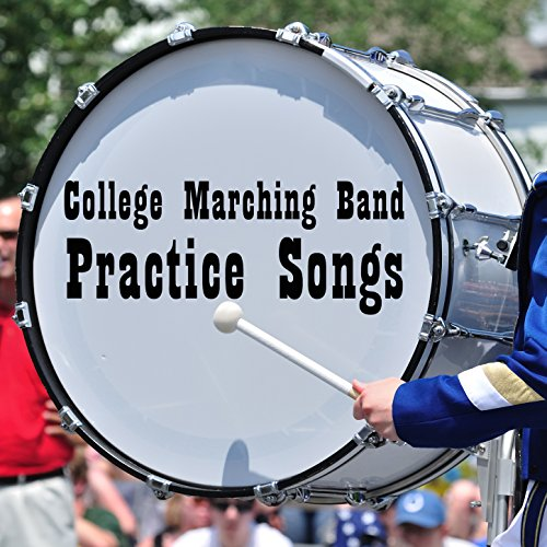 College Marching Band Practice Songs: Classic and Fun Songs to Help You Get Ready for Marching Band Tryouts Like, America the Beautiful, Thriller, Eye of the Tiger, Star Spangled Banner, Back in Black, Brown Eyed Girl, And More! -