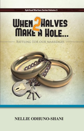 When 2 Halves Make a Hole: Battling for Our Marriages (Spiritual Warfare Book 3) (Spirituality And The Two Halves Of Life)