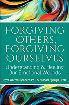 Book Forgiving Others, Forgiving Ourselves: Understanding and Healing Our Emotional Wounds