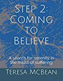 img - for Step 2: Coming to Believe: A search for serenity in the midst of suffering (12-Step Study Guide) book / textbook / text book