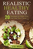 Eat Like You Give a f: Realistic Healthy Eating 20 Recipes to Help You Eat Like You Care