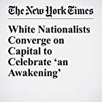 White Nationalists Converge on Capital to Celebrate 'an Awakening' | Alan Rappeport,Noah Weiland