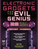 Electronic Gadgets for the Evil Genius : 28 Build-It-Yourself Projects, Bob Iannini, 0071426094