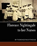Florence Nightingale - To Her Nurses, Florence Nightingale, 1594627509