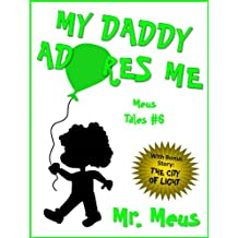 MY DADDY ADORES ME: A Children's Story About Fatherhood in Dr. Seuss Style Rhyme (Meus Tales #6)