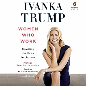 Amazon.com: Women Who Work: Rewriting the Rules for Success (Audible Audio  Edition): Ivanka Trump, Kathleen McInerney, Penguin Audio: Books