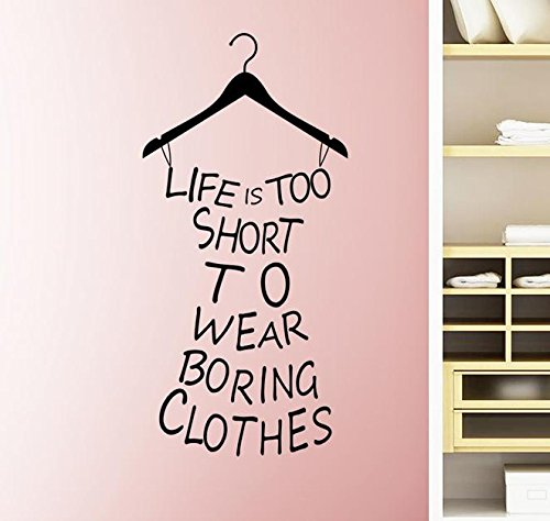 Life is Too Short to Wear Boring Clothes,FashionBoutique classic HOME Decal Quote,prettify your life! ()