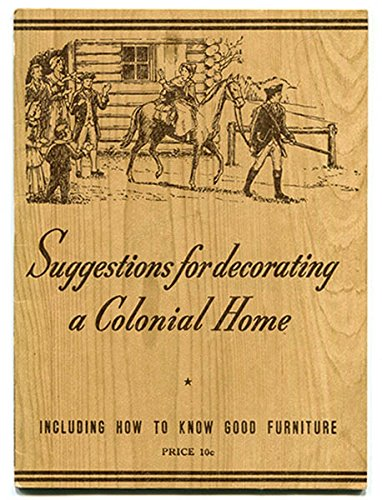 Suggestions For Decorating a Colonial Home : Including How To Know Good Furniture