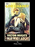 Lon Chaney As the Man Who Laughs - an Alternate History for Classic Film Monsters, Philip J. Riley, 1593934882