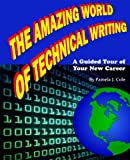 The Amazing World of Technical Writing!: A Guided Tour of Your New Career